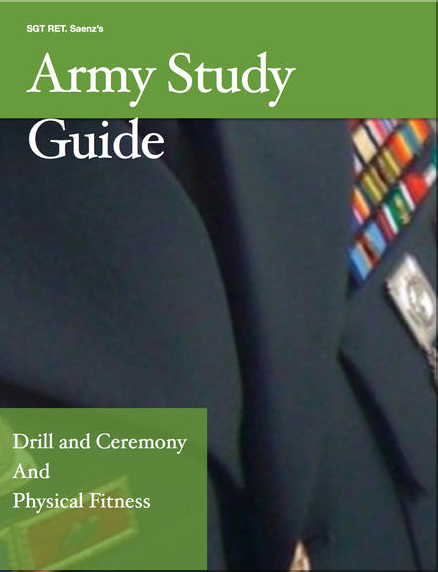SGT Saenz, Ret. Army Study Guide for Drill and Ceremony and Physical Fitness